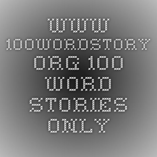 www 100wordstory org 100 word stories only   Short story