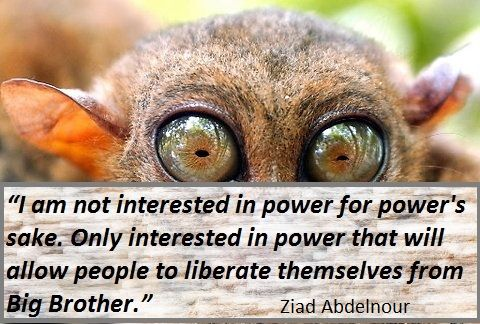 """I am not interested in power for #power's sake. Only interested in power that will allow #people to liberate themselves from #Big Brother."""