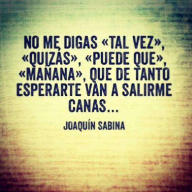 Joaquin Sabina Quotes De tanto esperar un mo...