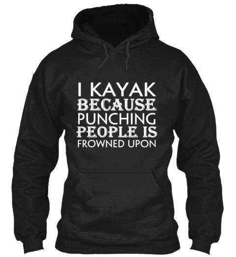 I Kayak Because Punching People Is Frowned Upon Black Sweatshirt Front