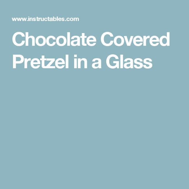 Chocolate Covered Pretzel in a Glass