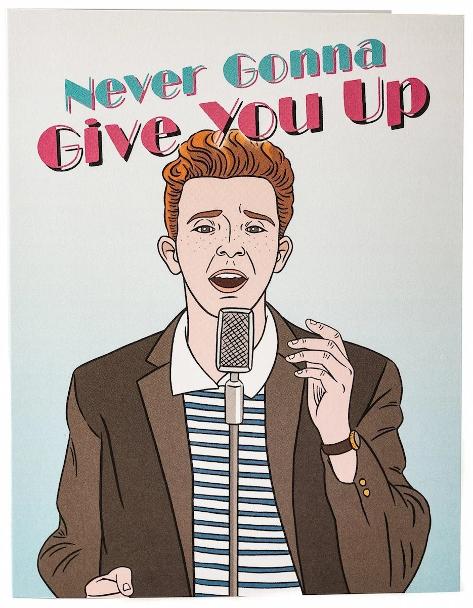 Never Gonna Give You Up Card Rick Astley Never Gonna Rick Astley Never Gonna