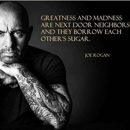 Joe Rogan Greatness Madness Sugar Quotes Memes Cosmicinsider Podcast Joe Rogan Quotes Warrior Quotes Badass Quotes