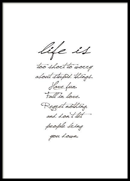 """Schwarz-weißes Typografie-Poster mit dem Text """"Life is too short to worry about stupid things. Have fun. Fall in love. Regret nothing, and don't let people bring you down"""". Poster mit stilvoller Schreibschrift auf weißem Hintergrund. www.desenio.de"""