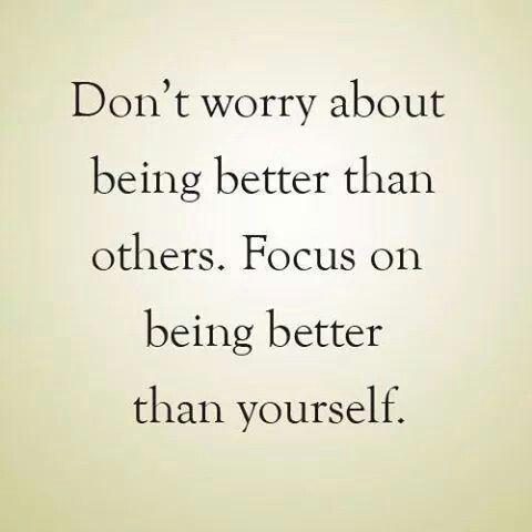 Não se preocupe em ser melhor que os outros, foque em ser melhor que vc msm.