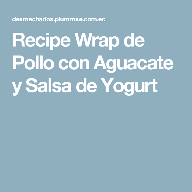 Recipe Wrap de Pollo con Aguacate y Salsa de Yogurt