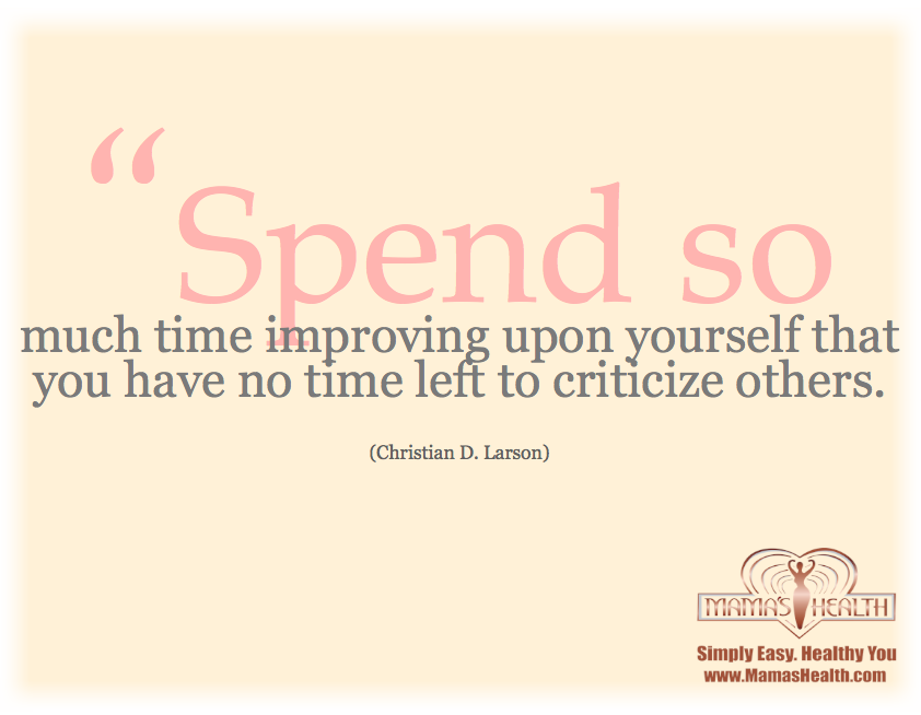 Spend So Much Time Improving Yourself That You Have No Time Left To Criticize Others Love Life Inspirational Quotes Graphic Quotes Empowerment Quotes