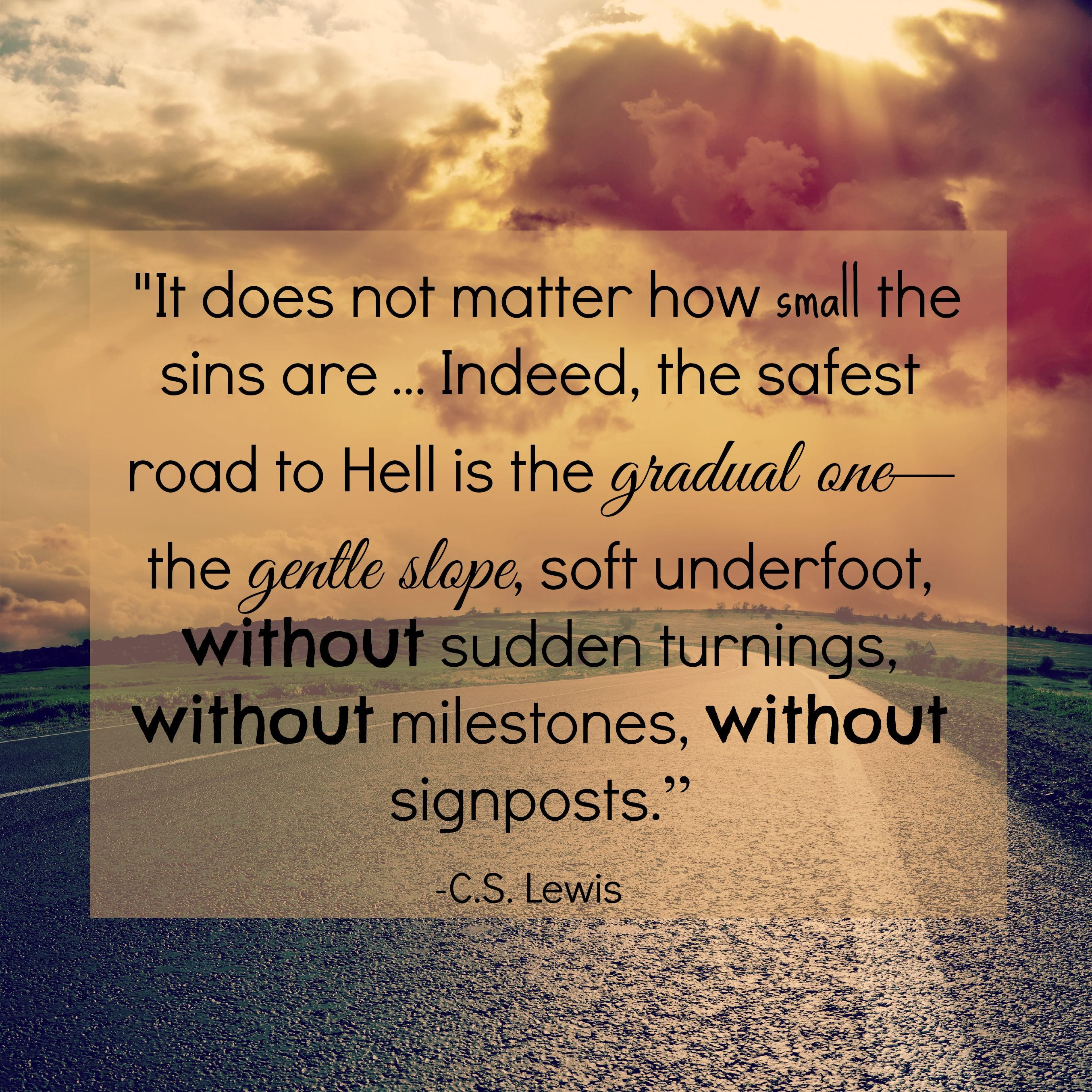 It does not matter how small the sins are … Indeed the safest