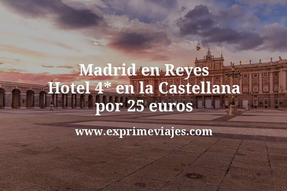 Madrid En Reyes Hotel 4 En La Castellana Por 25 P P Noche