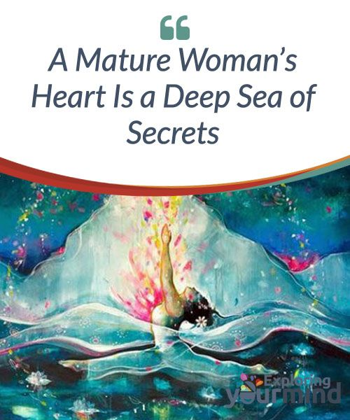 A #Mature Woman's Heart Is a Deep Sea of Secrets  A mature #woman's heart is a deep sea of secrets that guards, in its most intimate chamber, the palpitations of desire, conscious love, and feeling with #emotion, intuition, and #challenge.