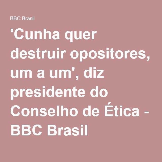 'Cunha quer destruir opositores, um a um', diz presidente do Conselho de Ética - BBC Brasil