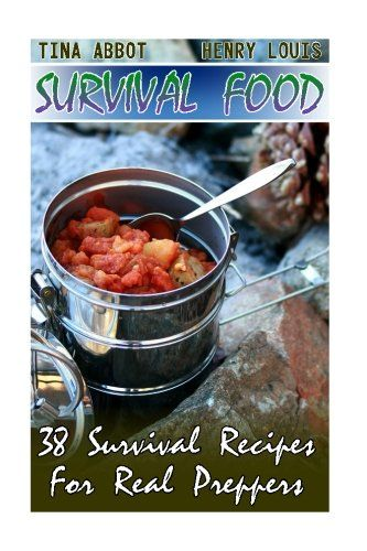 Survival Food: 38 Survival Recipes For Real Preppers: (Survival Pantry, Canning and Preserving, Prepper's Pantry): Cet article Survival…