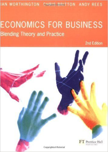 Economics for Business: Blending Theory and Practice: Amazon.co.uk: Ian Worthington, Chris Britton, Andy Rees: 9780273685609: Books