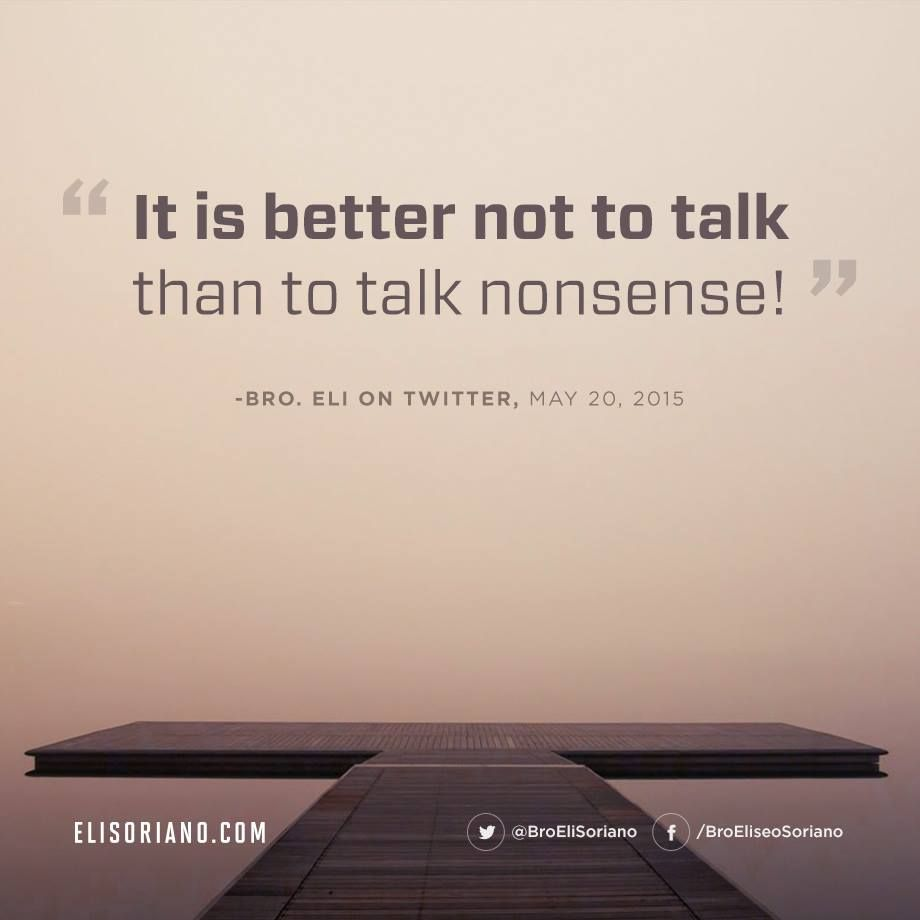 """It is better not to talk than to talk nonsense!"" — Bro ..."