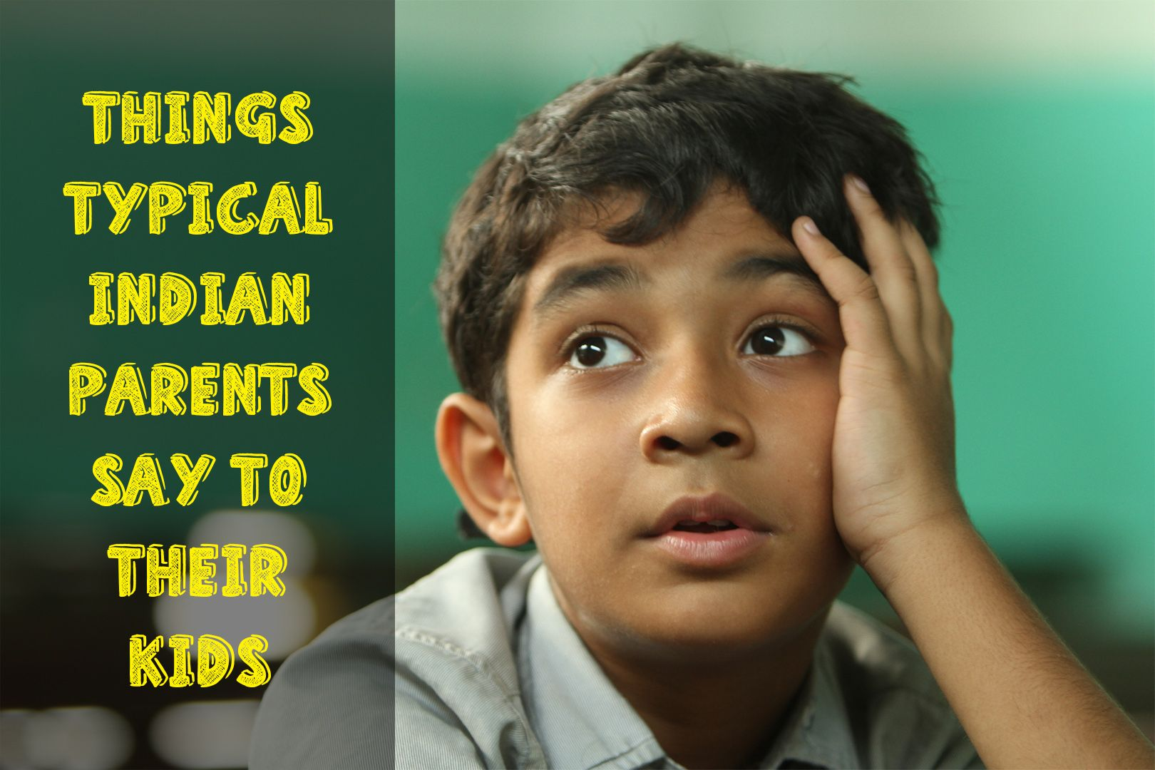Things Typical Indian Parents say to their Kids