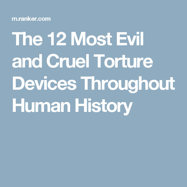 The 12 Most Evil and Cruel Torture Devices Throughout Human History