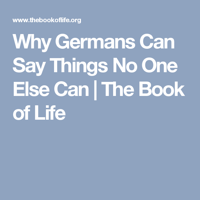 Why Germans Can Say Things No One Else Can | The Book of Life