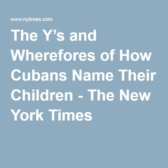 The Y's and Wherefores of How Cubans Name Their Children - The New York Times