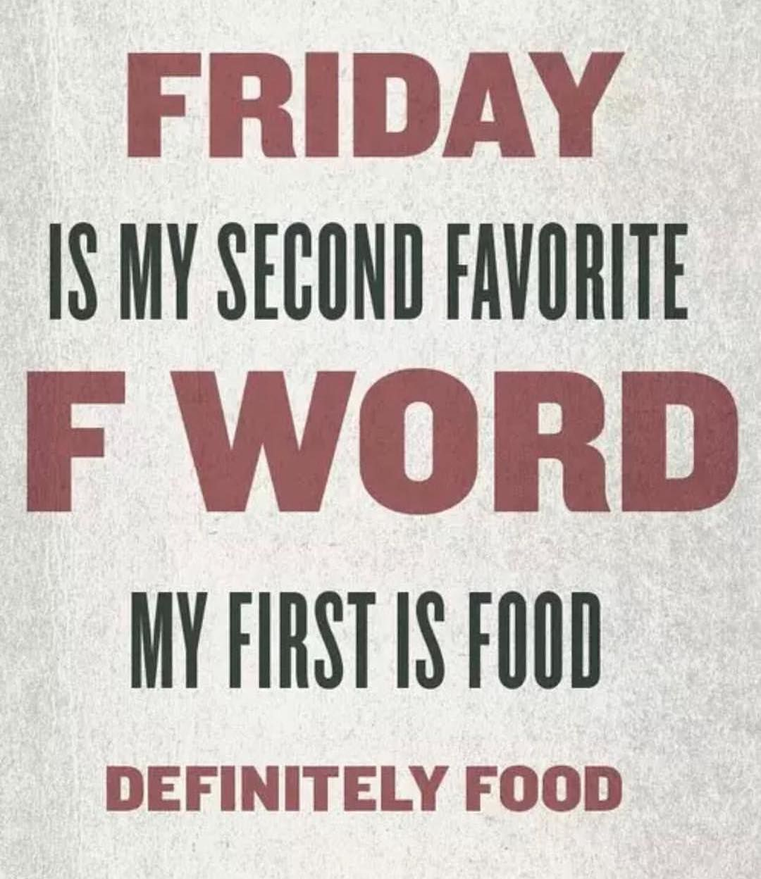 Food Always Wins Over Friday Tgif Its Friday Quotes Snarky