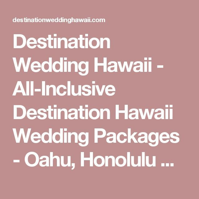 Destination Wedding Hawaii All Inclusive Packages Oahu Honolulu Maui Most Recommended Weddings In