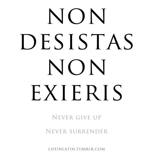 Never Give Up Never Surrender | Short quote tattoos, Latin ...