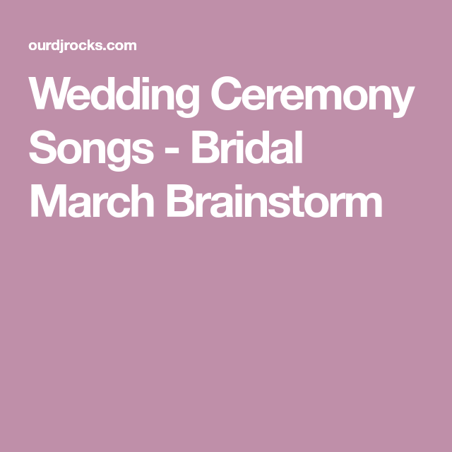 What Song Do Brides Walk Down The Aisle To: Bridal March Brainstorm