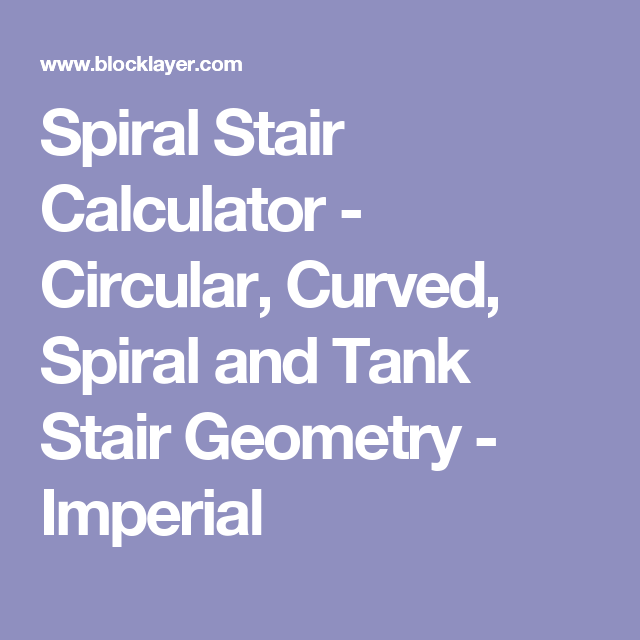 Spiral Stair Calculator   Circular, Curved, Spiral And Tank Stair Geometry    Imperial