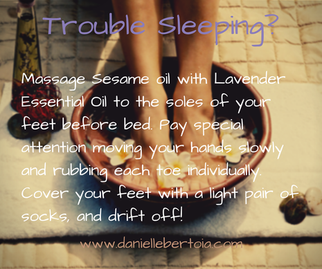 Trouble Sleeping? Massage Lavender Oil to the bottom of your feet for deep sleep. Pay special attention moving your hands slowly and rubbing each toe individually. Cover your feet with a  pair of light socks and drift off!