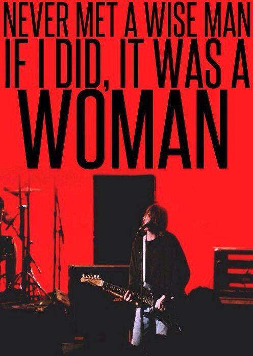 Kurt Cobain was a wise man