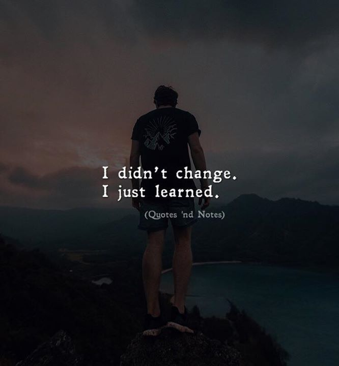 Inspirational Positive Quotes :I dont change I just learned.