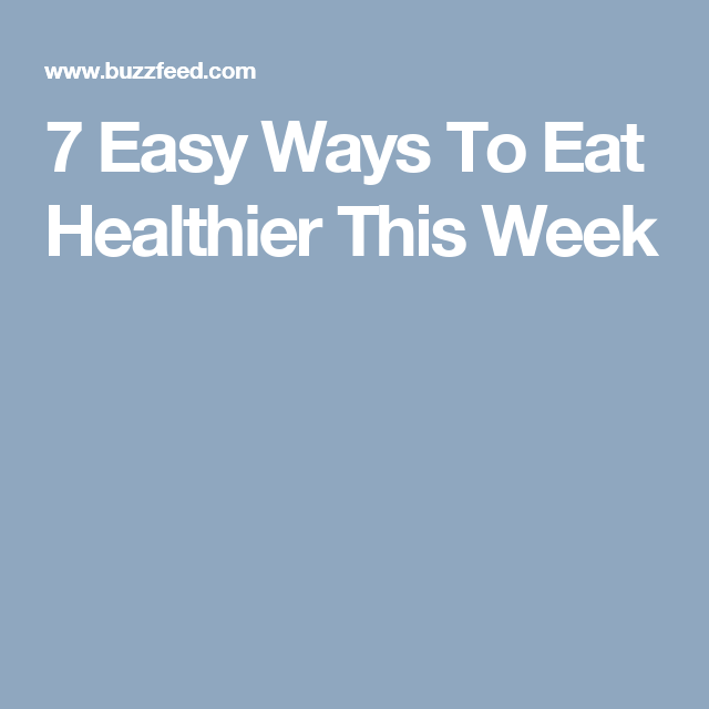 7 Easy Ways To Eat Healthier This Week