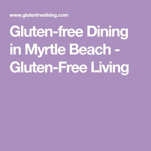 Gluten Free Dining In Myrtle Beach Living