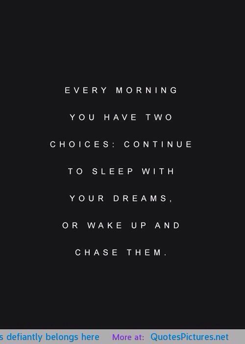 Wow! I absolutely love this... For so long I was scared to dream, then I actually started dreaming and was scared to chase them, now... It's still scary but I know it will be worth it!  Wake up and chase your dreams EVERYDAY! You got this