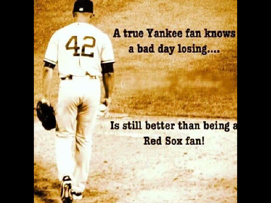 A True Yankees Fan Knows A Bad Day Losing Is Still Better Than Being A Red Sox Fan Yankees Fan New York Yankees New York Yankees Baseball
