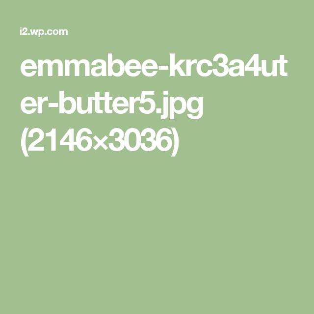 emmabee-krc3a4uter-butter5.jpg (2146×3036)