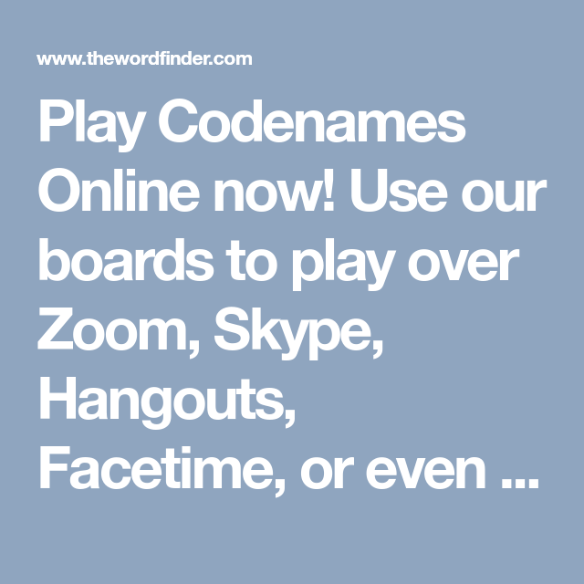 Play Codenames Online Now Use Our Boards To Play Over Zoom Skype Hangouts Facetime Or Even In Person Will Update Fr Facetime Family Friendly Games Online