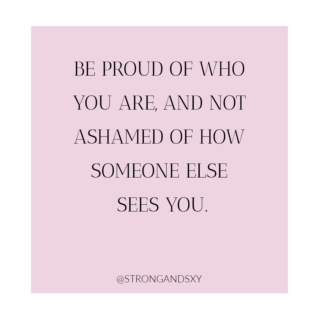 Be Proud Of Who You Are And Not Ashamed Of How Someone Else Sees You Motto Quotes Favorite Words Inspirational Quotes
