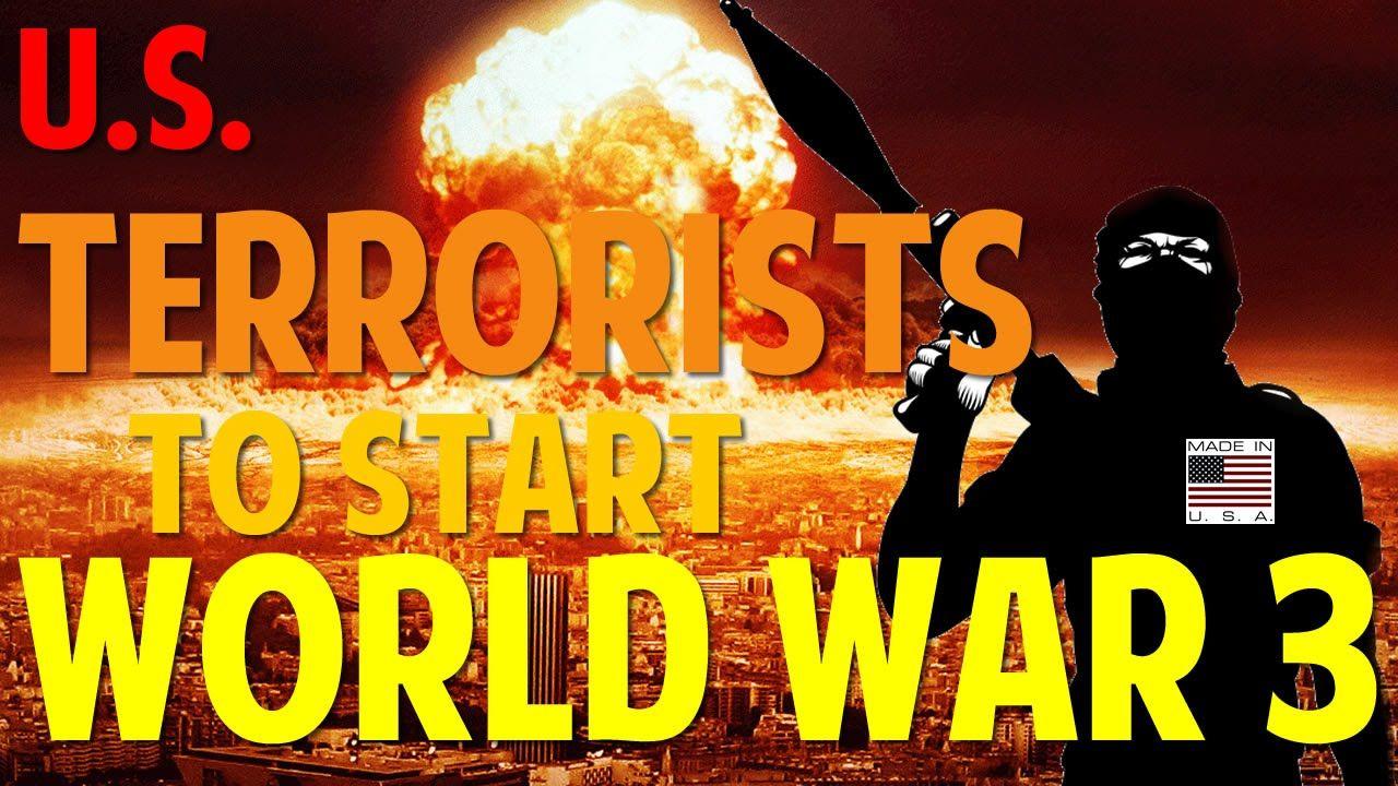 US Terrorists To Start World War 3