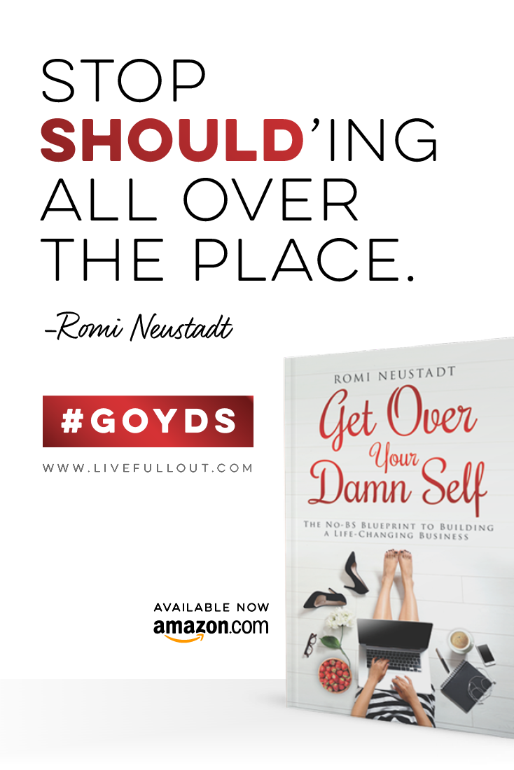 Say buh buh to the shoulds this is the year to get over your check out romi neustadts book get over your damn self the no bs guide to building a life changing business fandeluxe Image collections