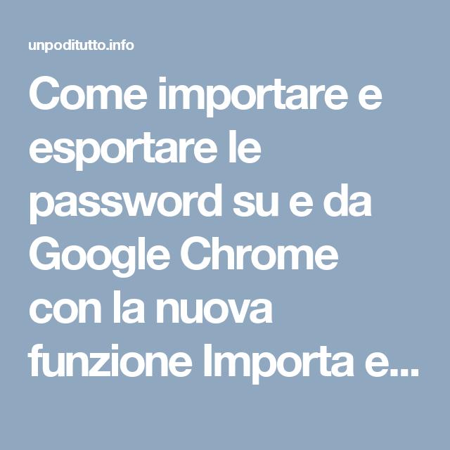 Come importare e esportare le password su e da Google Chrome con la nuova funzione Importa e Esporta | Tecnologia per tutti