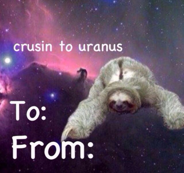 Sloth On My Way To Uranus Valentines Day Card Funny Valentines Cards Funny Valentine Memes