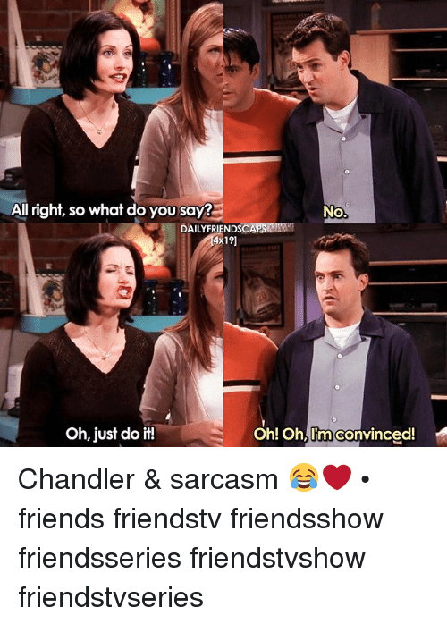 Friends Just Do It Oh Oh Im Convinced Friends Just Do It And Memes All Right So What Do You Say No Friend Jokes Friends Tv Friends Moments