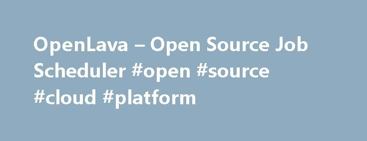 OpenLava \u2013 Open Source Job Scheduler #open #source #cloud #platform