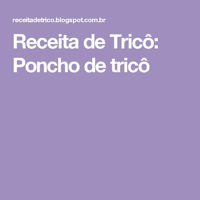 Receita de Tricô: Poncho de tricô