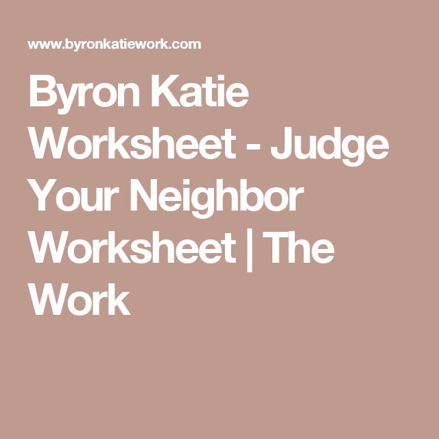 Byron Katie Worksheet Judge Your Neighbor Worksheet The Work
