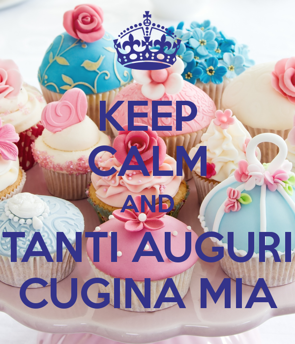 Keep Calm And Tanti Auguri Cugina Mia Mom Birthday Happy