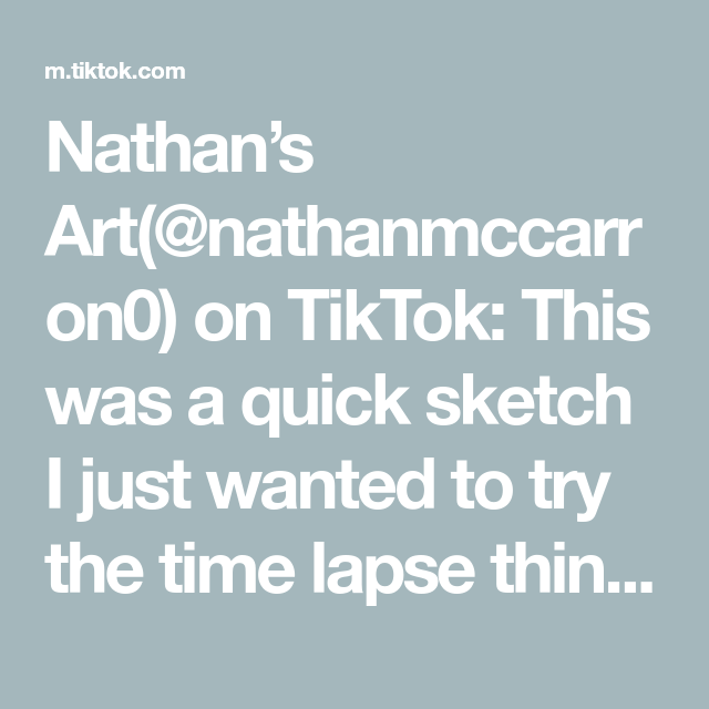 Nathan S Art Nathanmccarron0 On Tiktok This Was A Quick Sketch I Just Wanted To Try The Time Lapse Thing If It Goes Viral I Ll Ma Quick Sketch Tutorial Tri