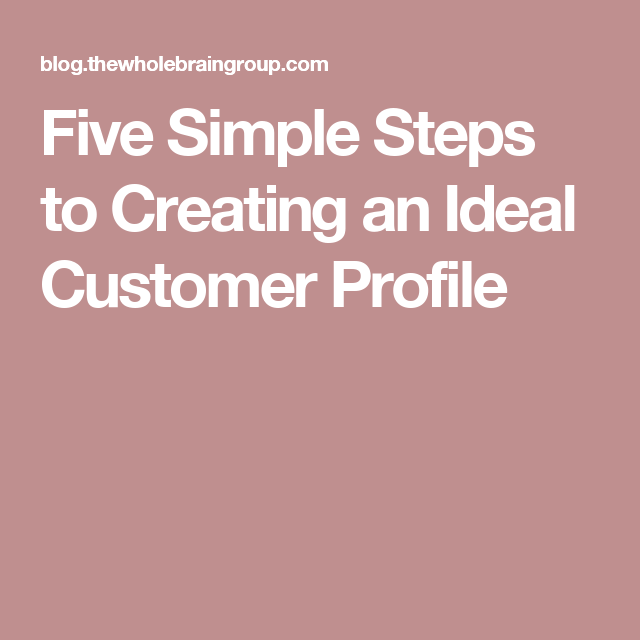 Five Simple Steps to Creating an Ideal Customer Profile