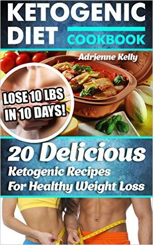 Ketogenic Diet Cookbook: Lose 10 Lbs In 10 Days! 20 Delicious Ketogenic Recipes For Healthy Weight Loss: Keto Diet For Easy Weight Loss, Diet Cookbook, ... ketogenic diet meal plan, fast weight loss) - Kindle edition by Adrienne Kelly. Health, Fitness & Dieting Kindle eBooks @ Amazon.com.
