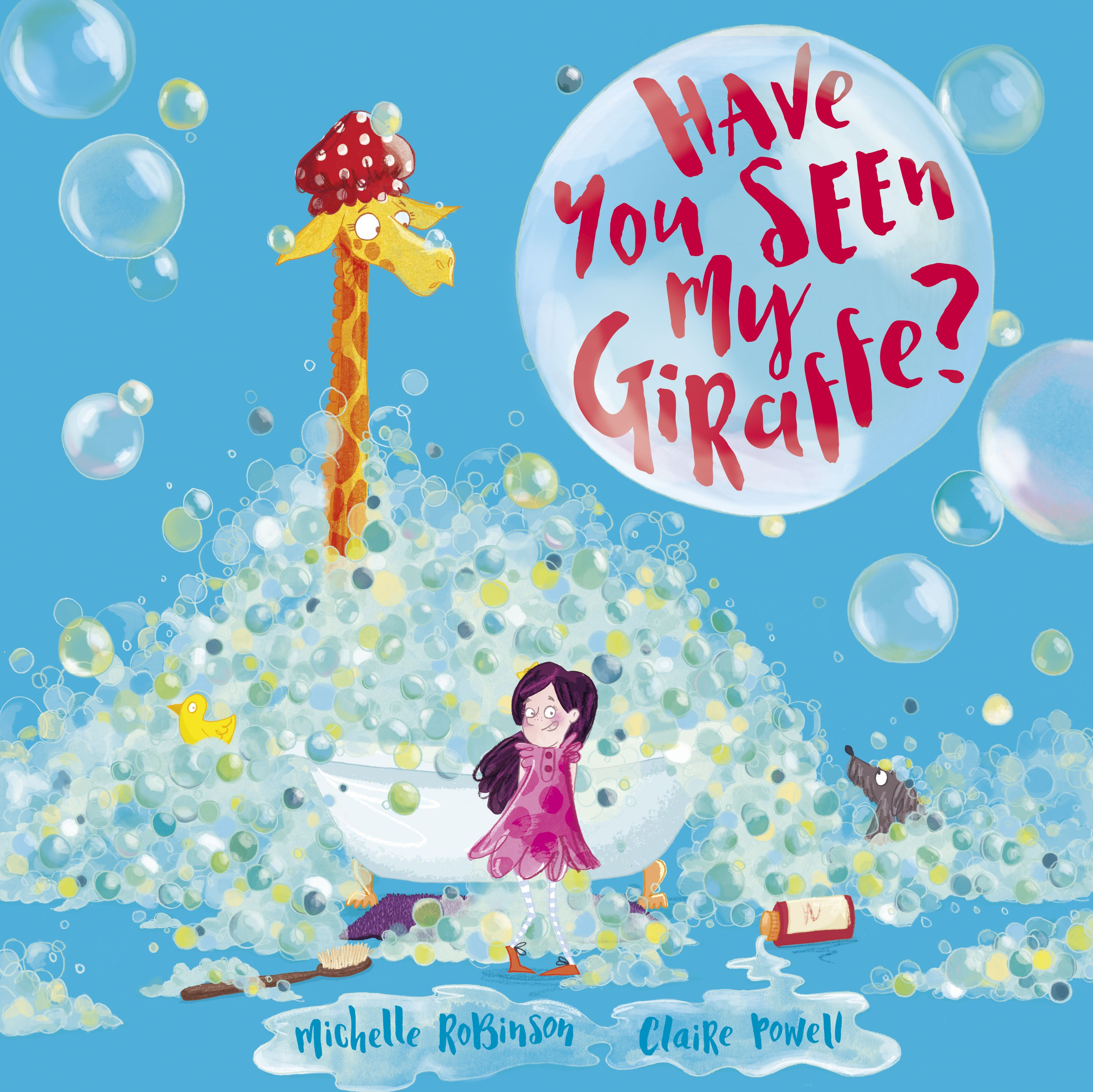 Have You Seen My Giraffe? Written by Michelle Robinson, illustrated by Claire Powell - July 2017